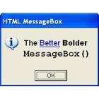 HTML MessageBox frees you from the limitations of the Windows message box, offering larger fonts and HTML tags to add emphasis to your messages.