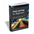 Deep Learning for Beginners ($27.99 Value) FREE for a Limited Time (Mac & PC) Discount
