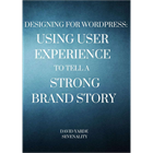 Designing for WordPress: Using User Experience to Tell a Strong Brand StoryDiscount