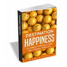 Destination Happiness - 12 Simple Principles That Will Change Your Life ($4.99 Value) FREE For a Limited Time (Mac & PC) Discount