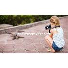 Photography for Kids: Project-Based Beginner Photography (Mac & PC) Discount
