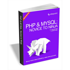 PHP & MySQL - Novice to Ninja, 6th Edition ($29 Value FREE For a Limited Time) (Mac & PC) Discount