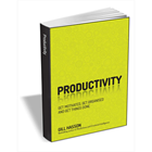Productivity: Get Motivated, Get Organised and Get Things Done ($9.99 Value) FREE for a Limited Time (Mac & PC) Discount