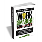 Work Smarter Not Harder: 18 Productivity Tips that Boost your Work Day Performance (valued at $.99)Discount