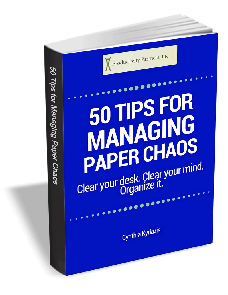 50 Tips for Managing Paper Chaos - Clear your desk. Clear your mind. Organize it. Screenshot