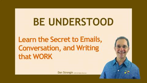 BE UNDERSTOOD, Learn the Secrets of Email, Writing and Communication that Work!